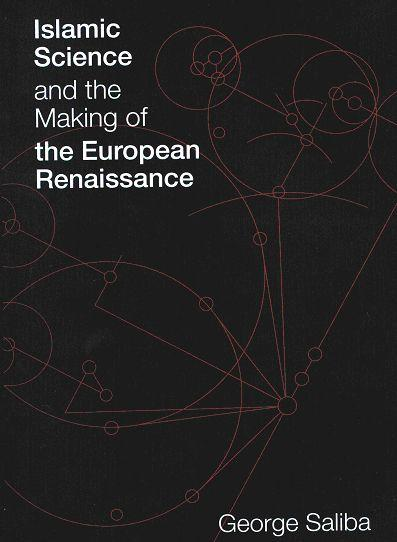 A New Book by George Saliba: Islamic Science and the Making of the European Renaissance
